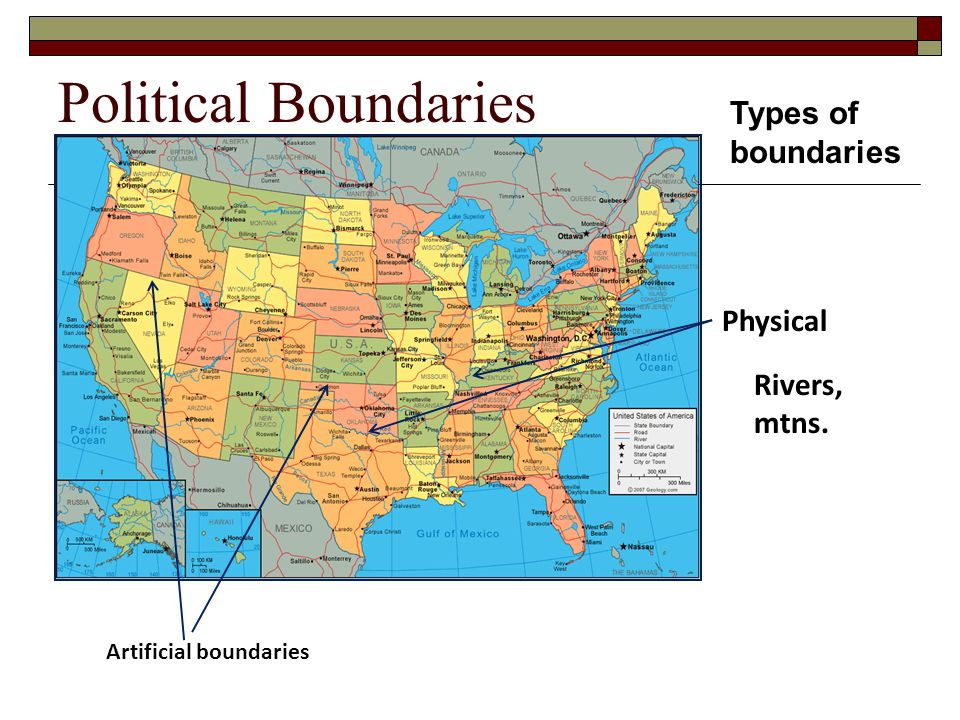 Political Boundaries Types of boundaries Physical Rivers, mtns. Artificial boundaries