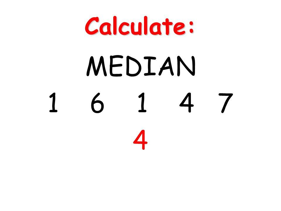 Calculate: MEDIAN 1 6 1 4 7 4