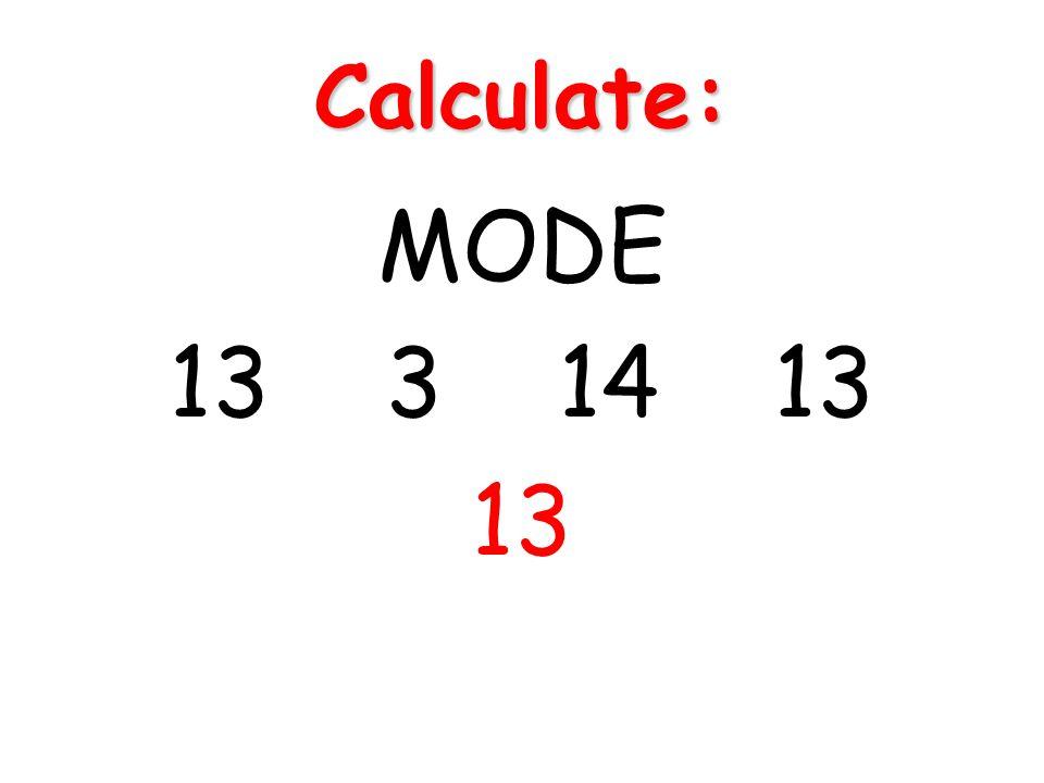 Calculate: MODE 13 3 14 13 13