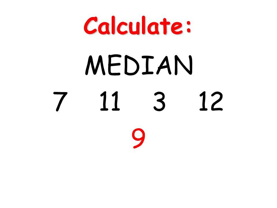 Calculate: MEDIAN 7 11 3 12 9