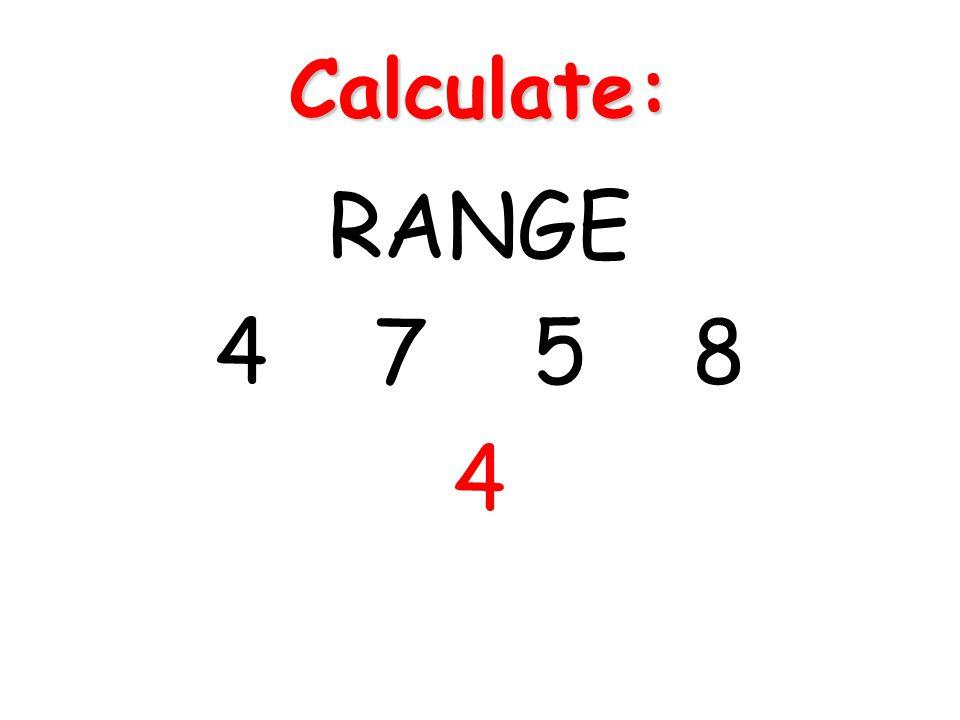Calculate: RANGE 4 7 5 8 4