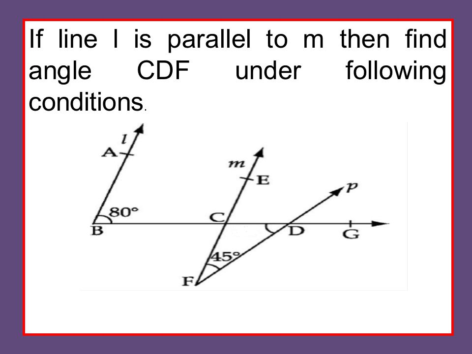 If line l is parallel to m then find angle CDF under following conditions.