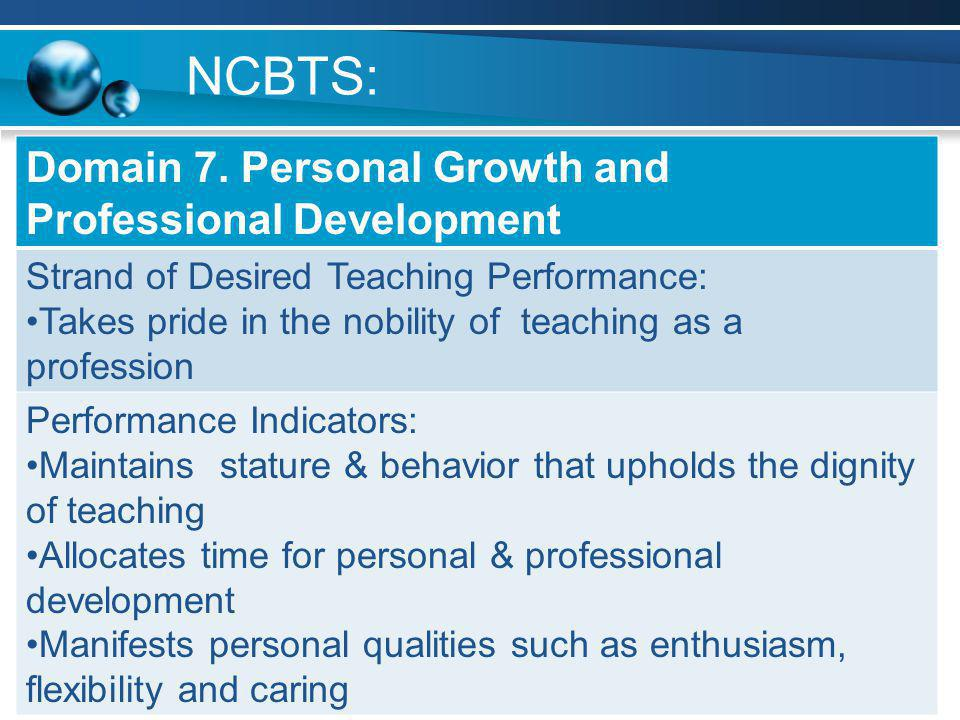 NCBTS: Domain 7. Personal Growth and Professional Development Strand of Desired Teaching Performance: Takes pride in the nobility of teaching as a pro