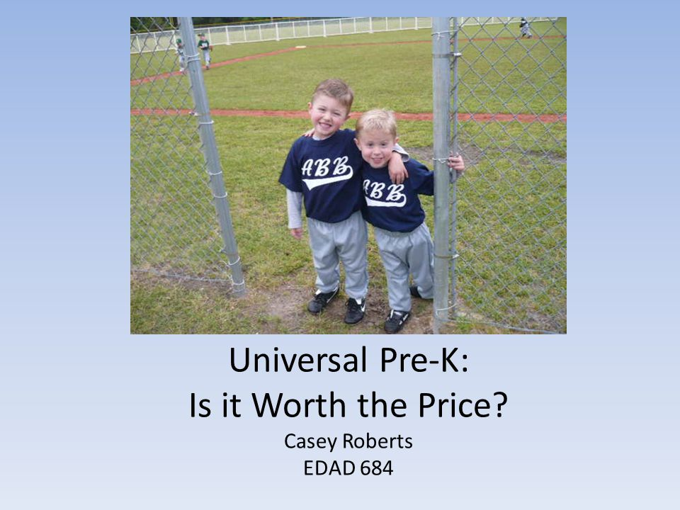 Universal Pre-K: Is it Worth the Price Casey Roberts EDAD 684
