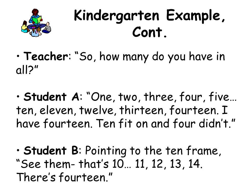 Teacher: So, how many do you have in all Student A: One, two, three, four, five… ten, eleven, twelve, thirteen, fourteen.