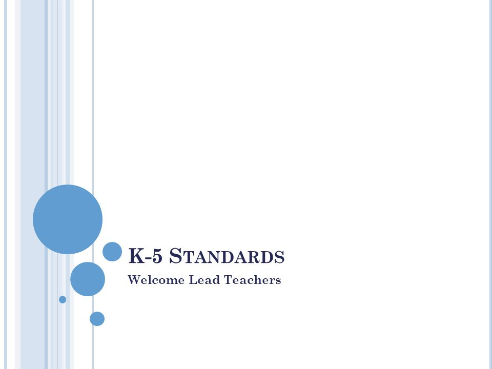 K-5 S TANDARDS Welcome Lead Teachers