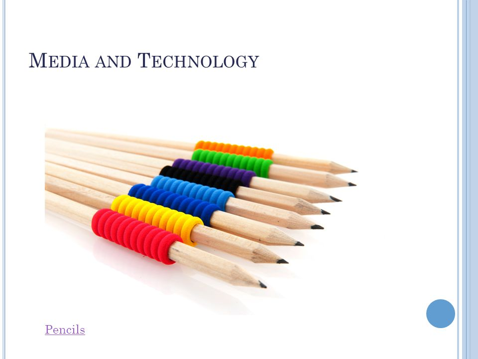 M EDIA AND T ECHNOLOGY Pencils