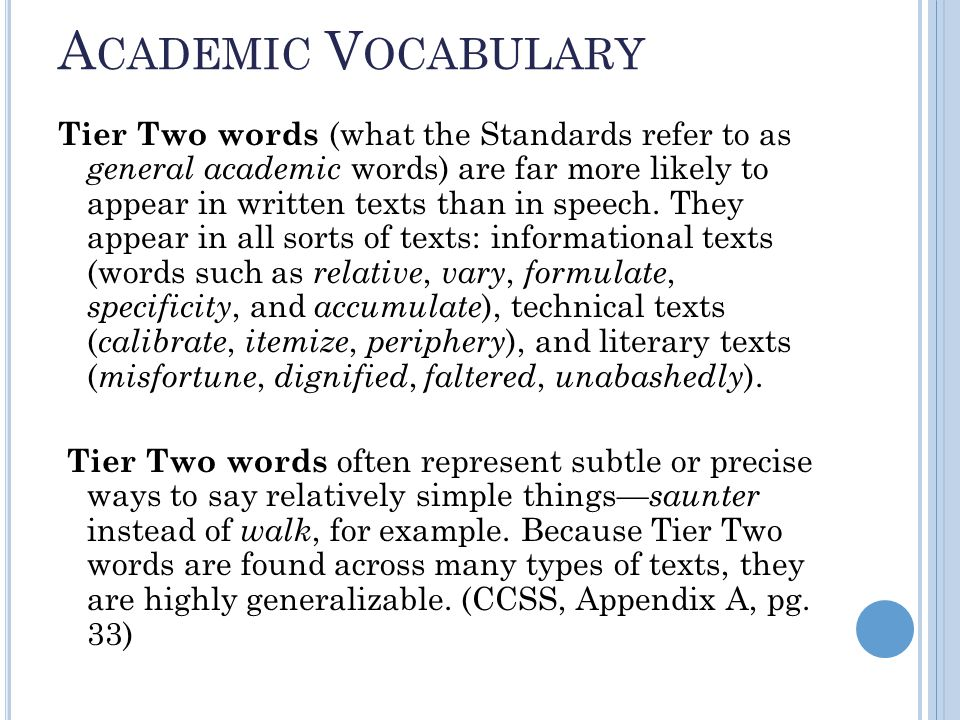 A CADEMIC V OCABULARY Tier Two words (what the Standards refer to as general academic words) are far more likely to appear in written texts than in speech.