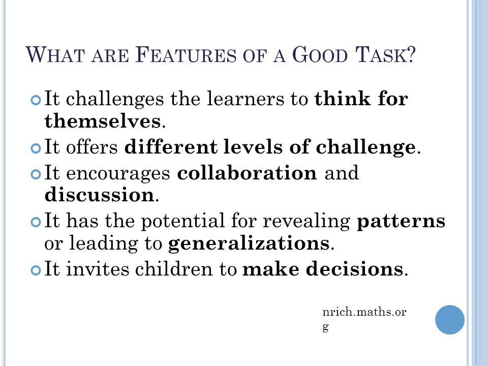 W HAT ARE F EATURES OF A G OOD T ASK . It challenges the learners to think for themselves.