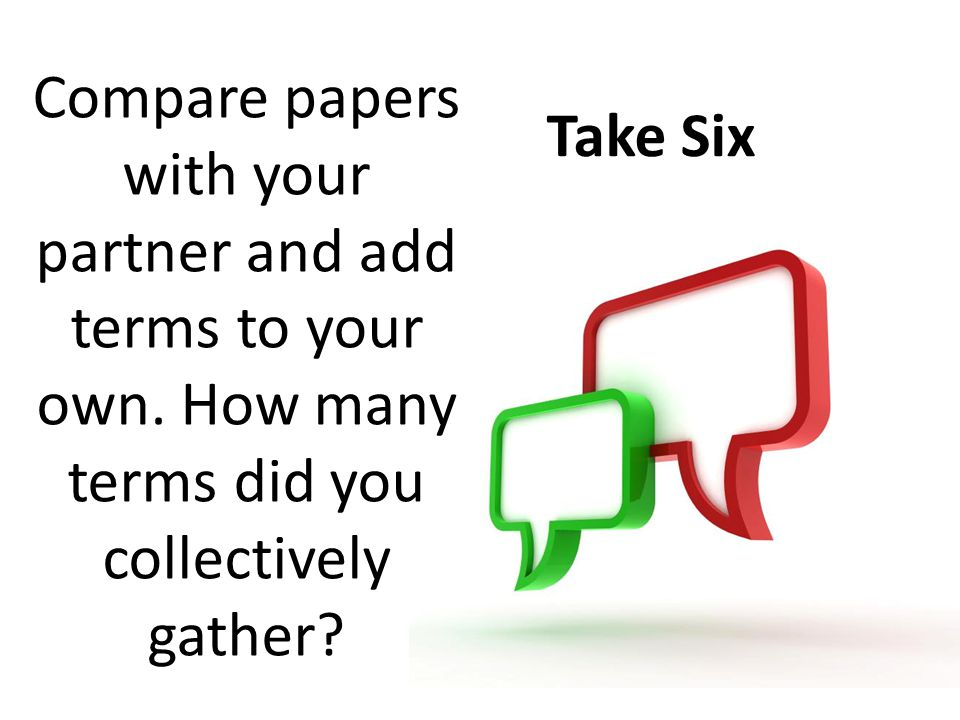 Take Six Compare papers with your partner and add terms to your own.