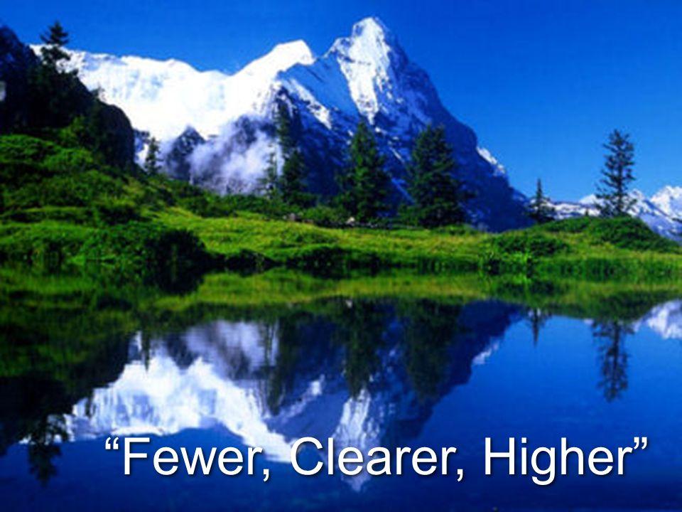 """Fewer, Clearer, Higher"""