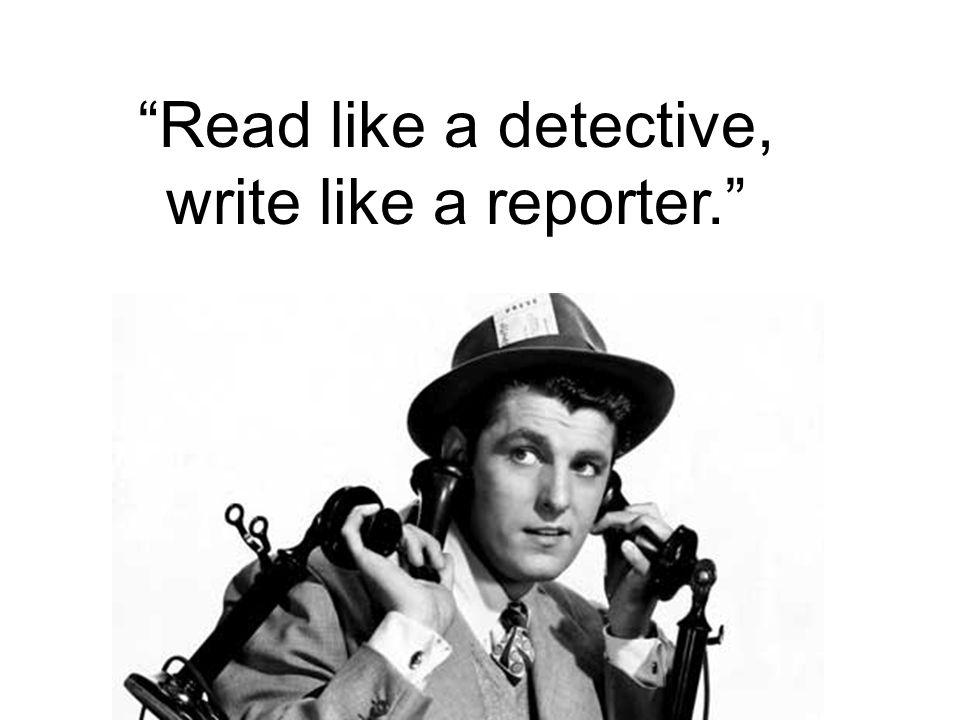 """""""Read like a detective, write like a reporter."""""""