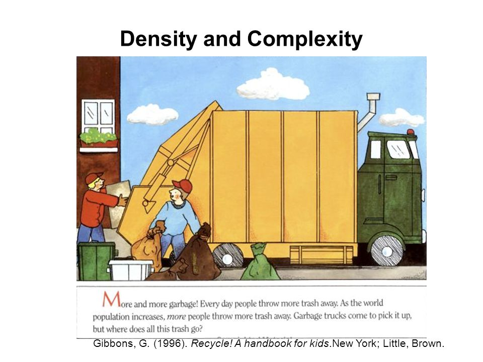 Density and Complexity Gibbons, G. (1996). Recycle! A handbook for kids.New York; Little, Brown.