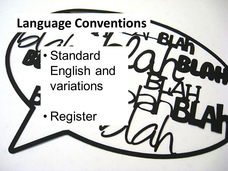 Language Conventions Standard English and variations Register