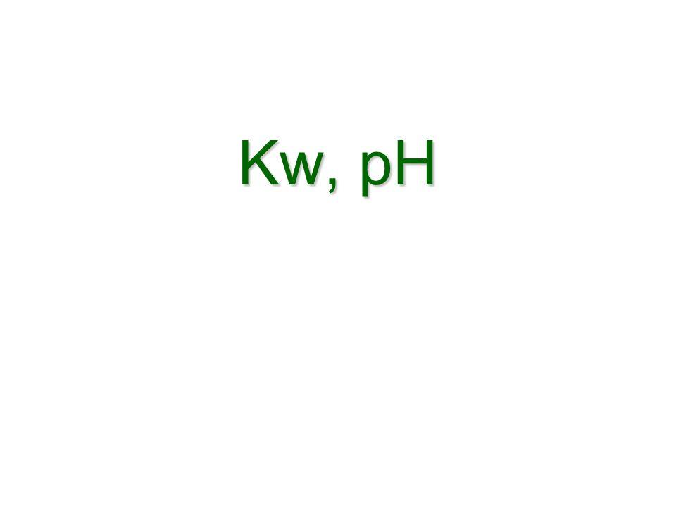 Kw, pH Kw, pH