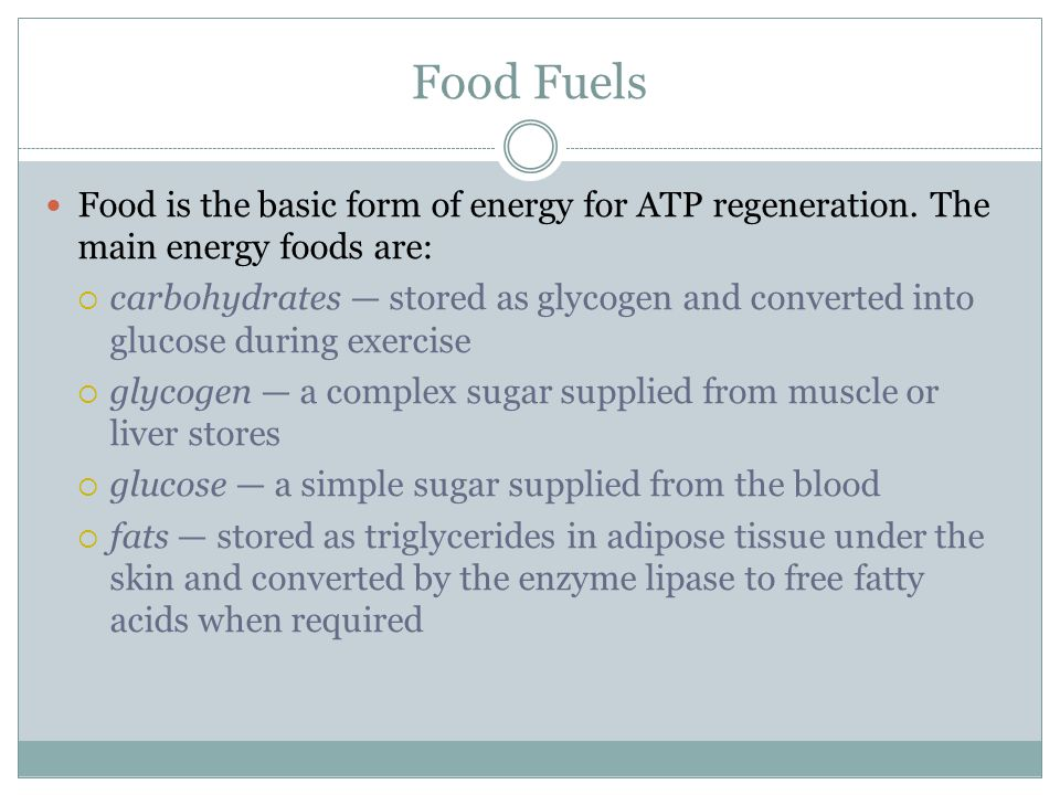 Food Fuels Food is the basic form of energy for ATP regeneration.