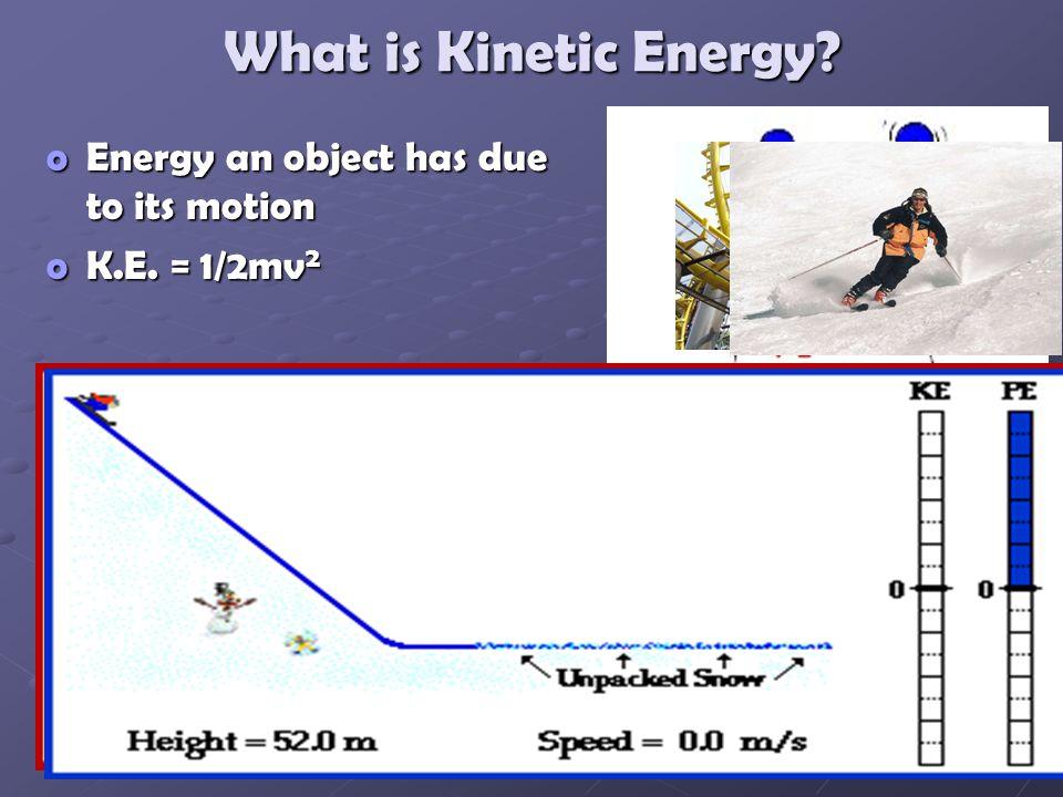 What is Kinetic Energy? oEnergy an object has due to its motion oK.E. = 1/2mv 2