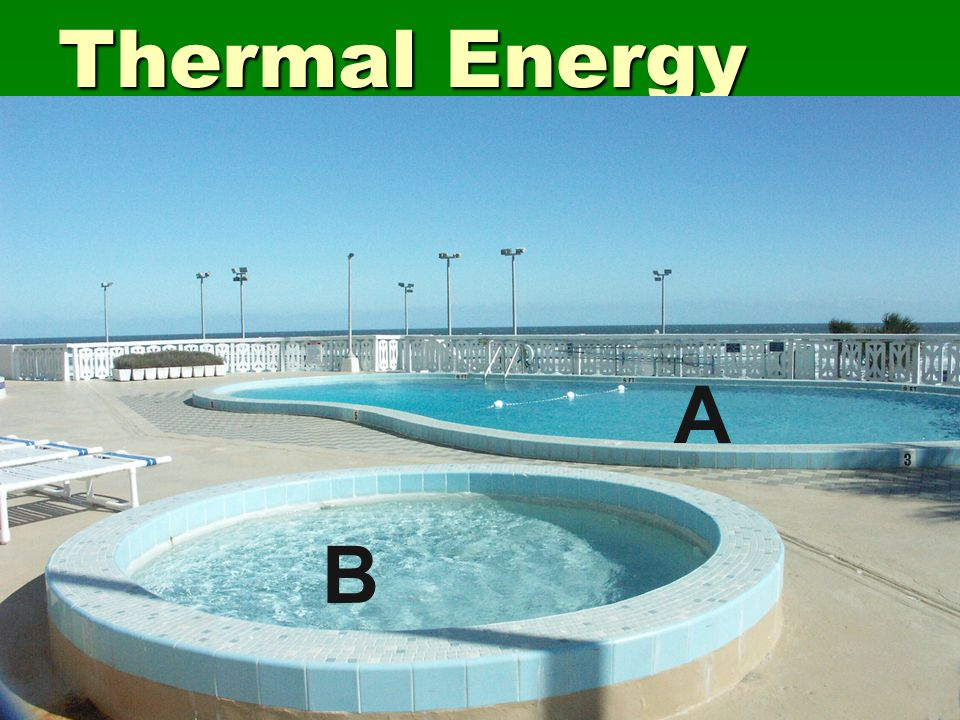 Thermal Energy  Which object has more thermal energy A B