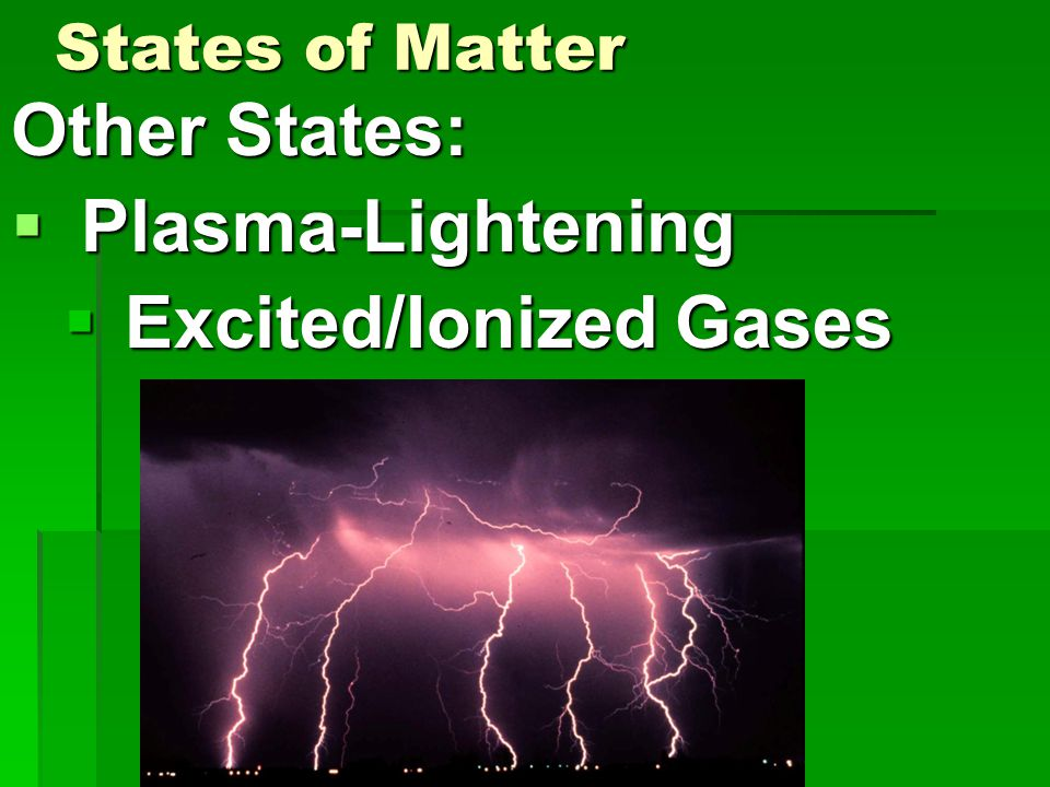 States of Matter Other States:  Plasma-Lightening  Excited/Ionized Gases