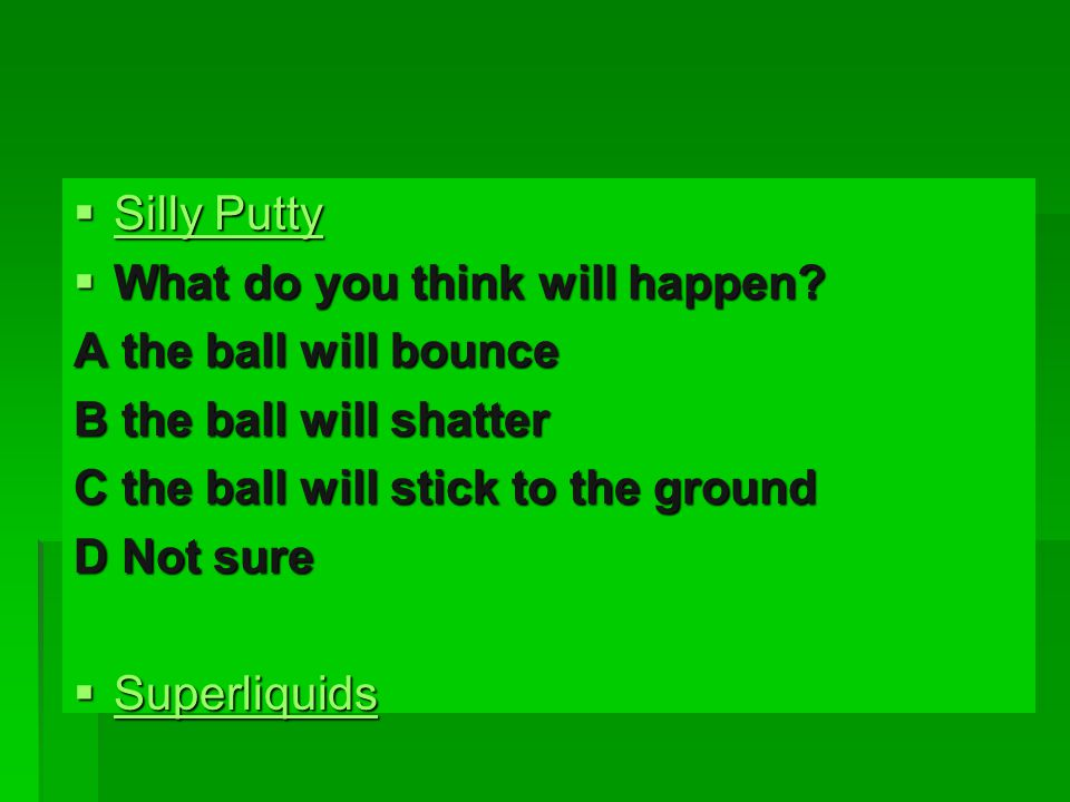  Silly Putty Silly Putty Silly Putty  What do you think will happen.