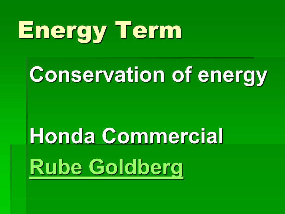 Energy Term Conservation of energy Honda Commercial Rube Goldberg Rube Goldberg