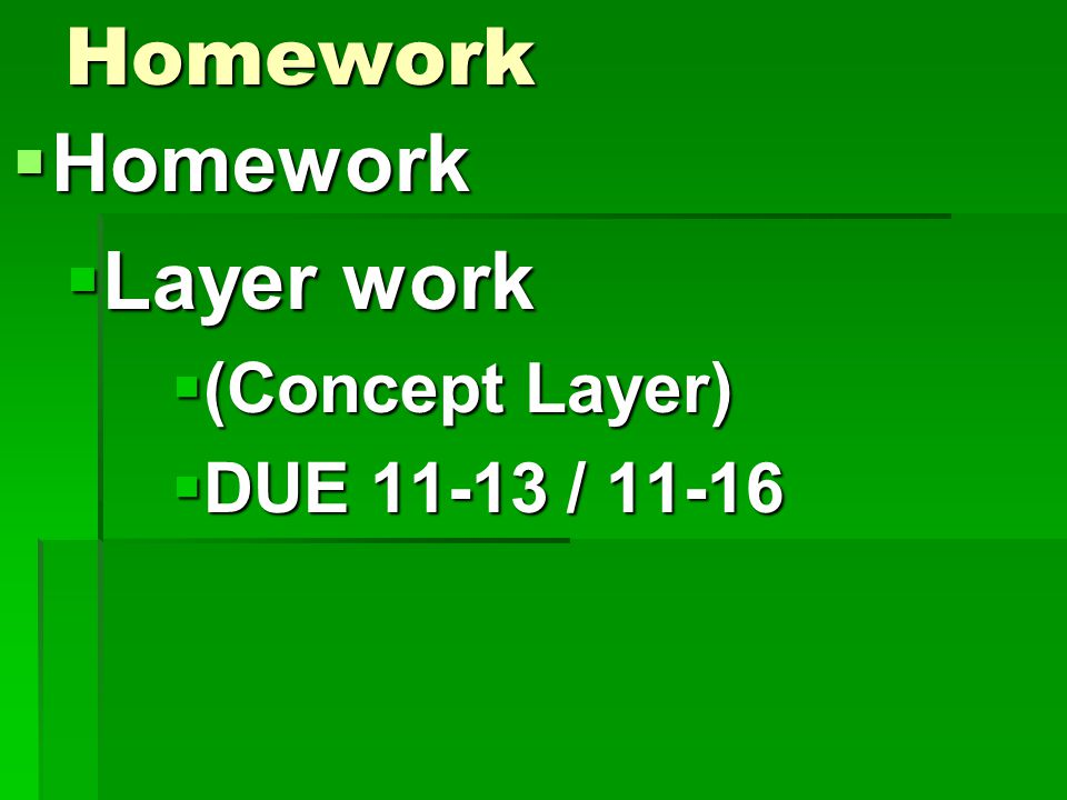 Homework  Homework  Layer work  (Concept Layer)  DUE / 11-16