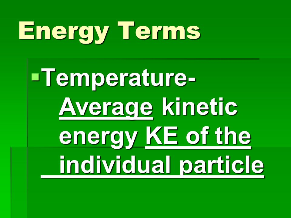 Energy Terms  Temperature- Average kinetic energy KE of the individual particle
