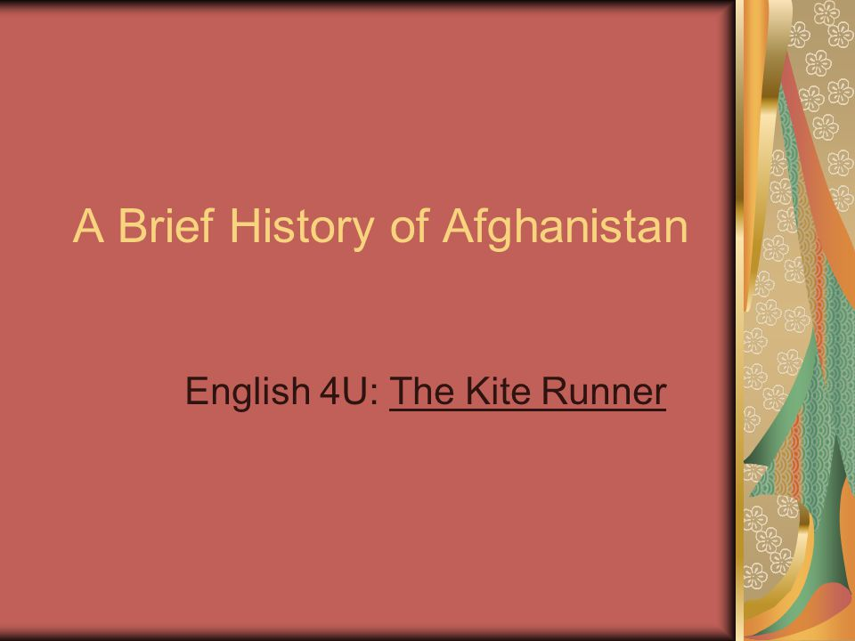 A Brief History of Afghanistan English 4U: The Kite Runner