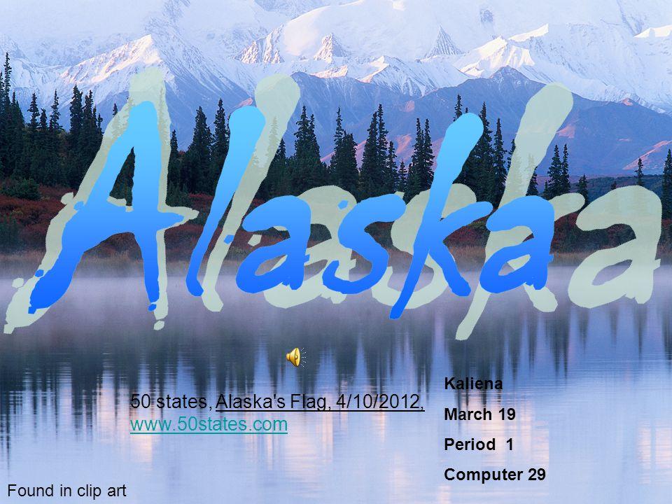 Kaliena March 19 Period 1 Computer 29 Found in clip art 50 states, Alaska s Flag, 4/10/2012, www.50states.com www.50states.com