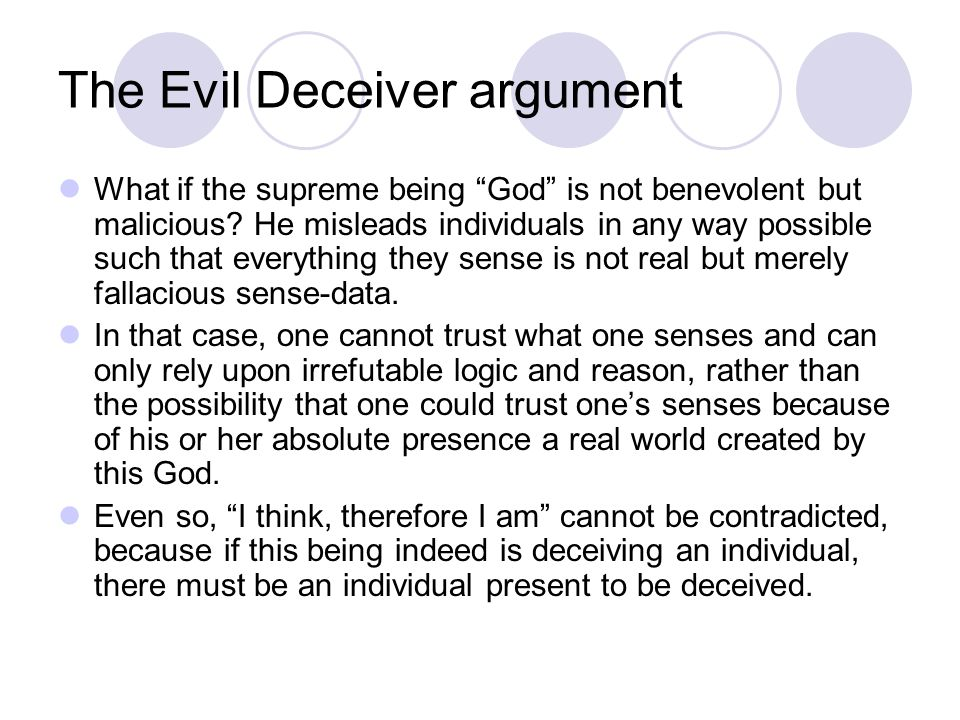 The Evil Deceiver argument What if the supreme being God is not benevolent but malicious.