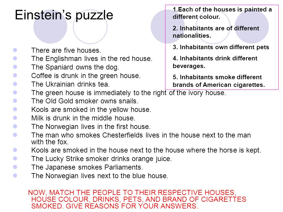 Einstein's puzzle There are five houses. The Englishman lives in the red house.