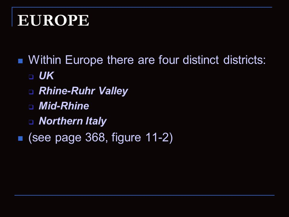 EUROPE Within Europe there are four distinct districts:  UK  Rhine-Ruhr Valley  Mid-Rhine  Northern Italy (see page 368, figure 11-2)