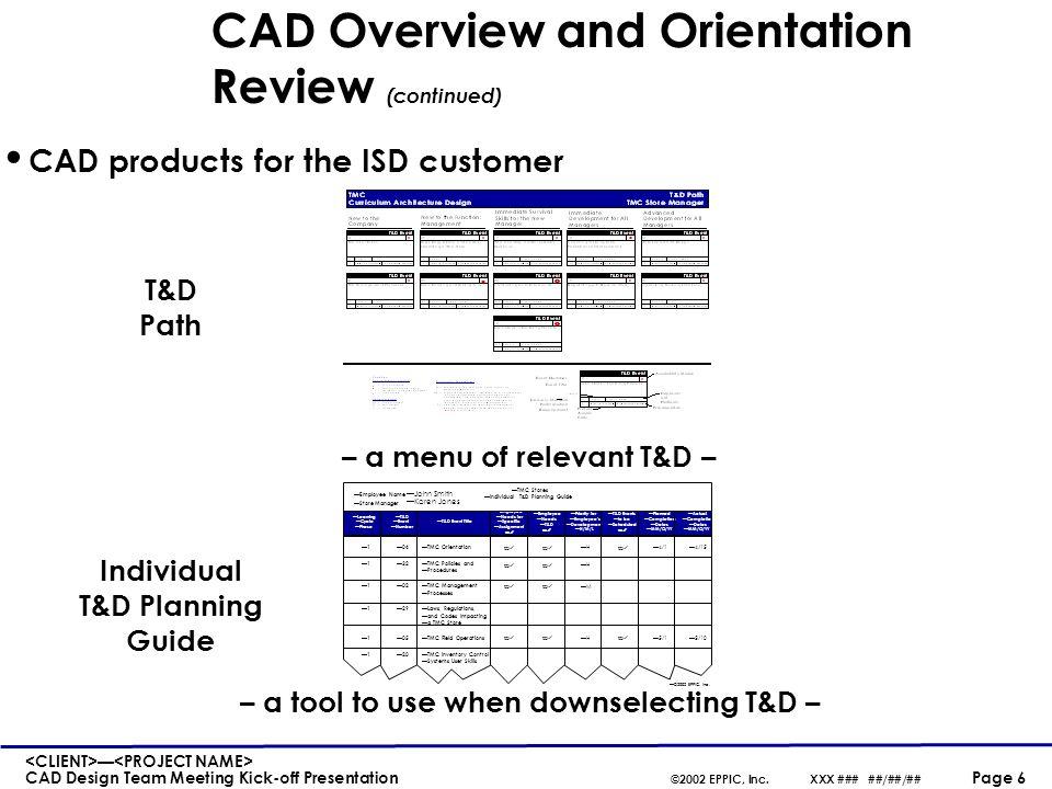 — CAD Design Team Meeting Kick-off Presentation ©2002 EPPIC, Inc.XXX ### ##/##/## Page 17 CAD Design Steps (continued) 6.