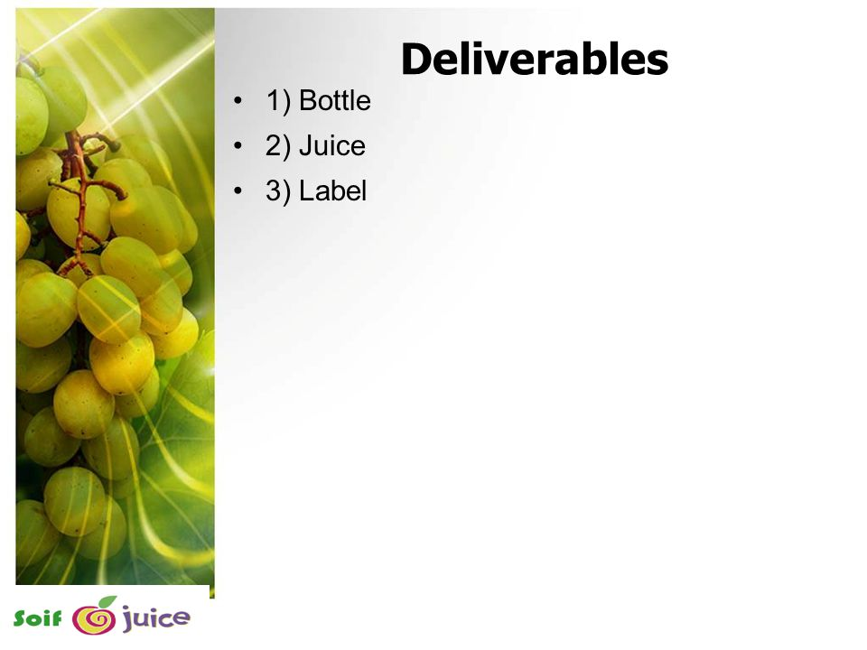 11 Deliverables 1) Bottle 2) Juice 3) Label