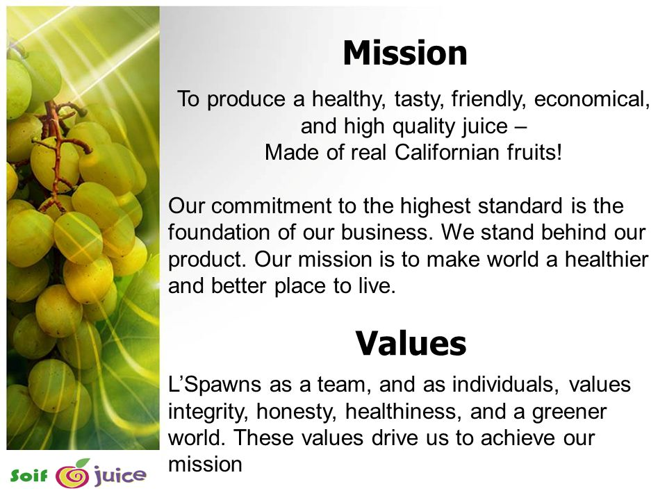 To produce a healthy, tasty, friendly, economical, and high quality juice – Made of real Californian fruits! Our commitment to the highest standard is