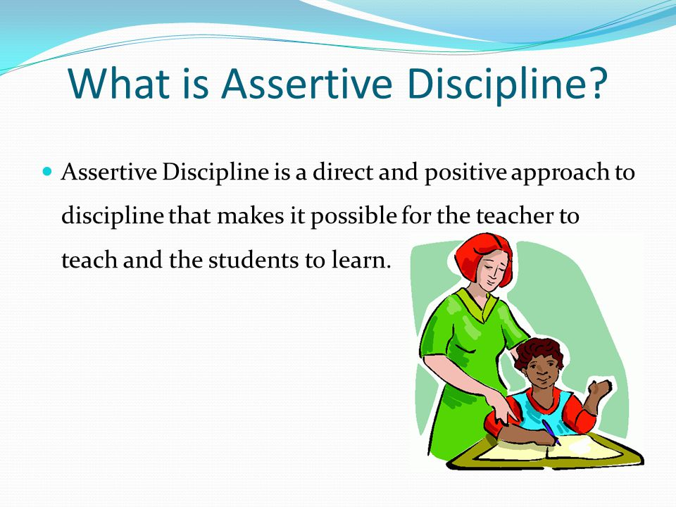 Developed in the 1970's Lee and Marlene Canter's model focuses on punishing unacceptable behaviours and providing positive reinforcement of acceptable behaviours.