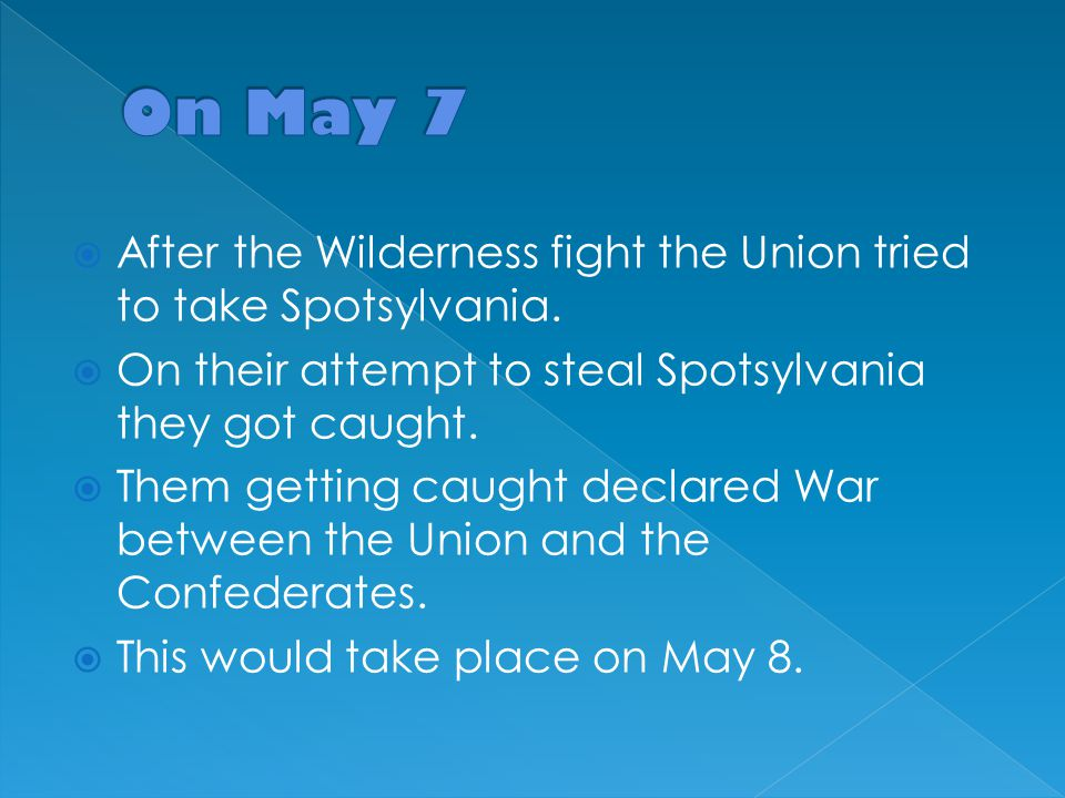  After the Wilderness fight the Union tried to take Spotsylvania.