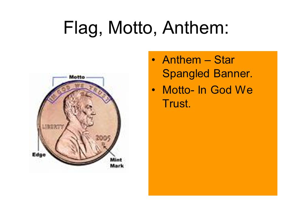 Flag, Motto, Anthem: Anthem – Star Spangled Banner. Motto- In God We Trust.