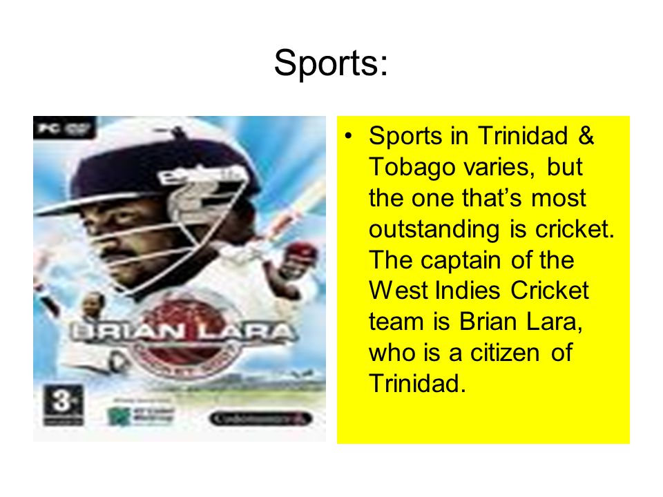 Sports: Sports in Trinidad & Tobago varies, but the one that's most outstanding is cricket.