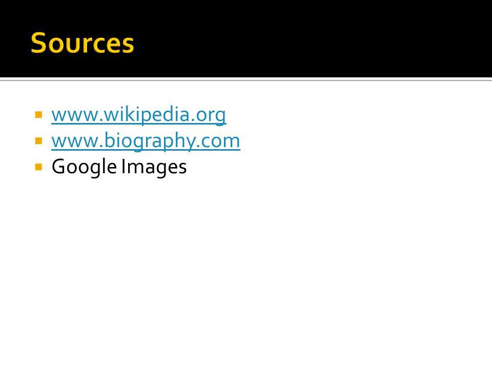  www.wikipedia.org www.wikipedia.org  www.biography.com www.biography.com  Google Images