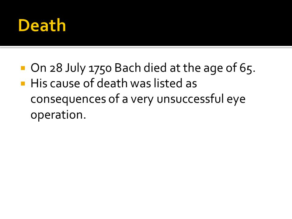  On 28 July 1750 Bach died at the age of 65.
