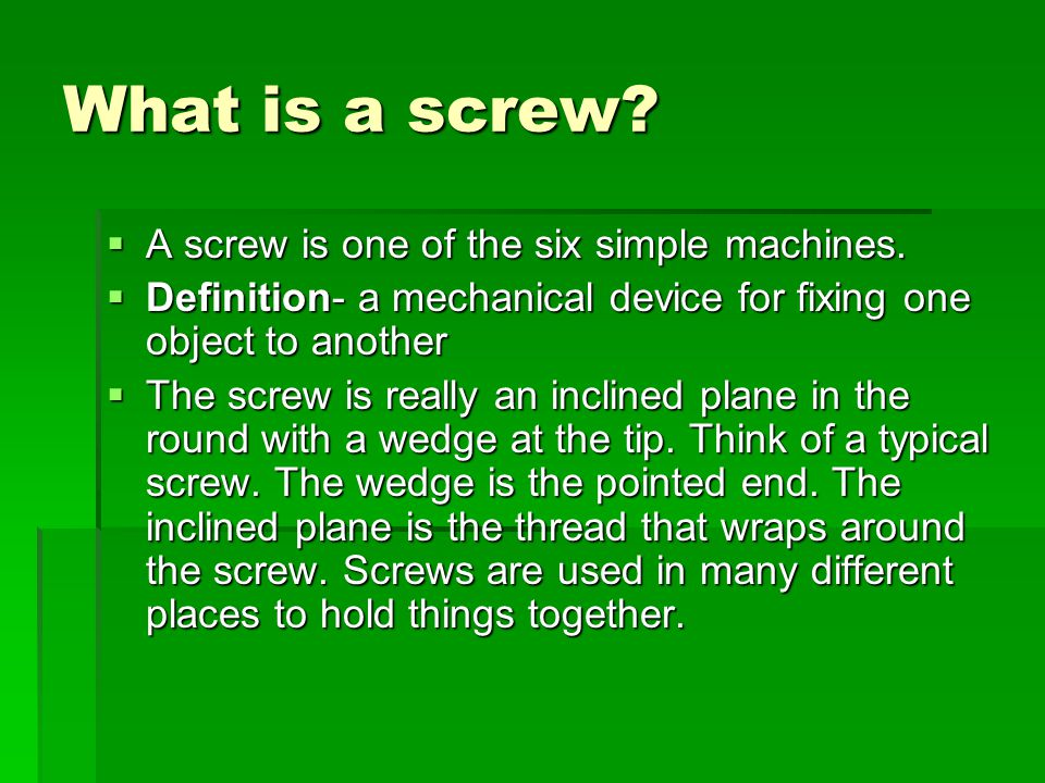 Advantage  There are many advantages of using screws. Here is an equation:  F1 X D1=F2 X D2