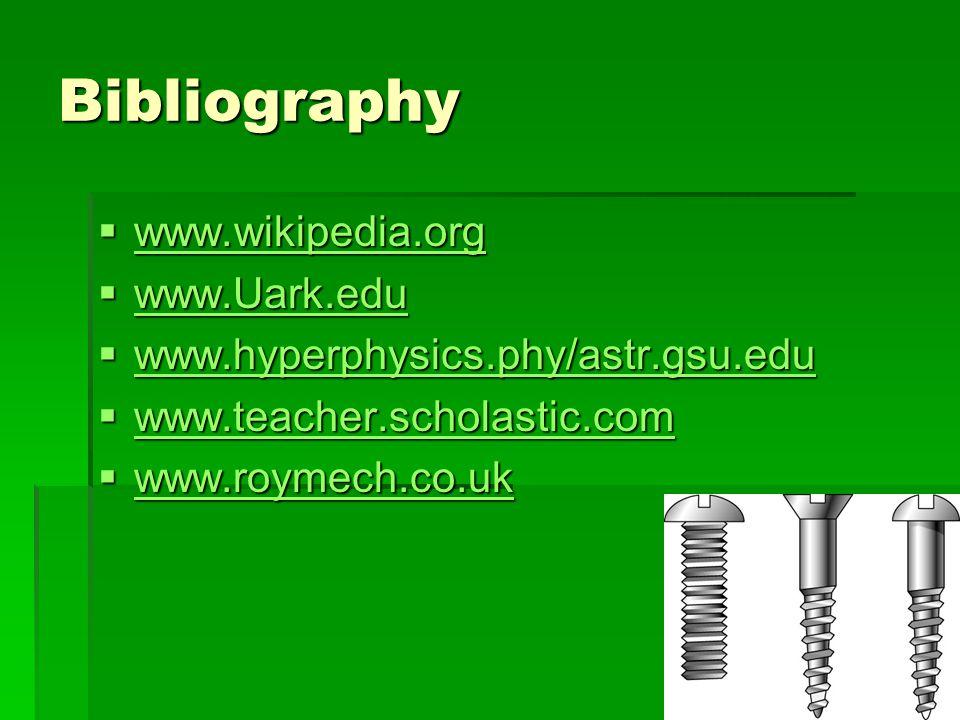 Bibliography  www.wikipedia.org www.wikipedia.org  www.Uark.edu www.Uark.edu  www.hyperphysics.phy/astr.gsu.edu www.hyperphysics.phy/astr.gsu.edu  www.teacher.scholastic.com www.teacher.scholastic.com  www.roymech.co.uk www.roymech.co.uk