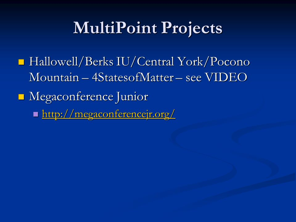 MultiPoint Projects Hallowell/Berks IU/Central York/Pocono Mountain – 4StatesofMatter – see VIDEO Hallowell/Berks IU/Central York/Pocono Mountain – 4StatesofMatter – see VIDEO Megaconference Junior Megaconference Junior