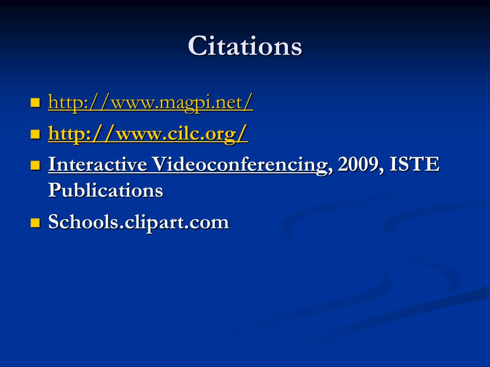 Citations http://www.magpi.net/ http://www.magpi.net/ http://www.magpi.net/ http://www.cilc.org/ http://www.cilc.org/ http://www.cilc.org/ Interactive Videoconferencing, 2009, ISTE Publications Interactive Videoconferencing, 2009, ISTE Publications Schools.clipart.com Schools.clipart.com