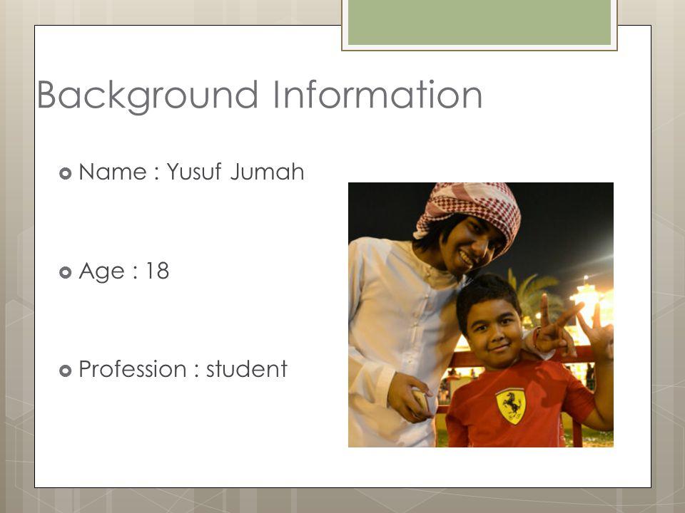 Background Information  Name : Yusuf Jumah  Age : 18  Profession : student
