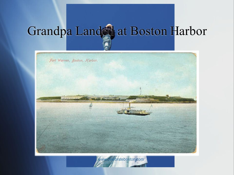 Grandpa Landed at Boston Harbor www.celebrateboston.com