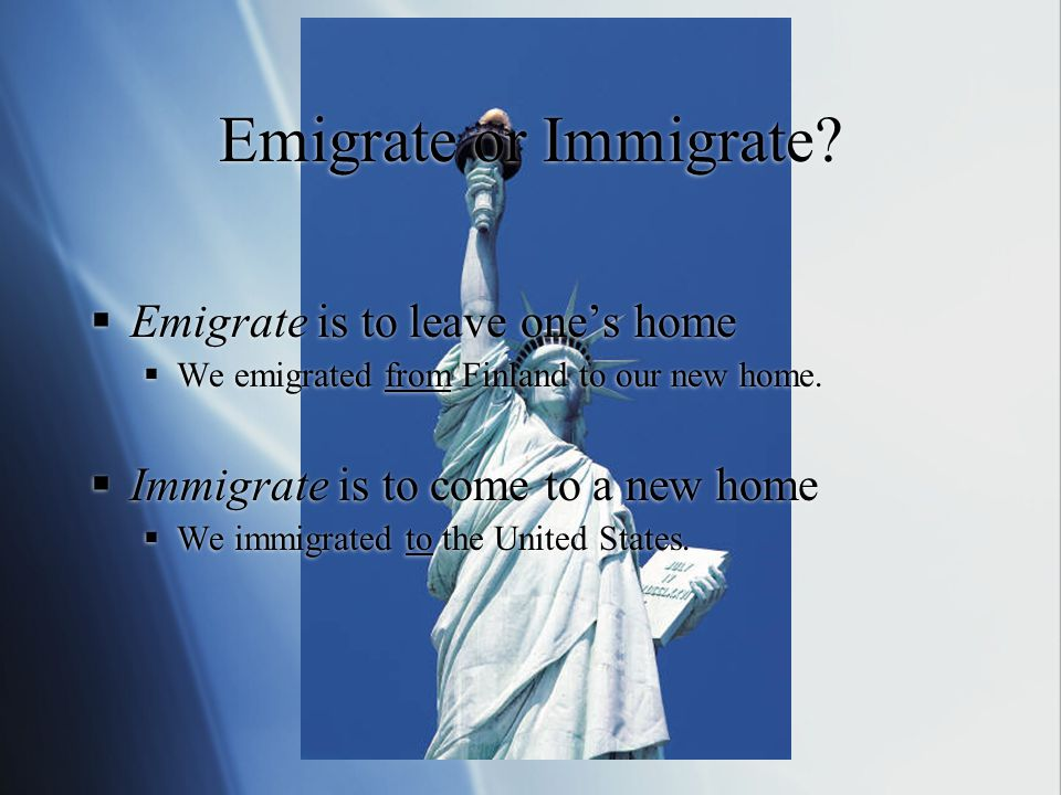 Emigrate or Immigrate.