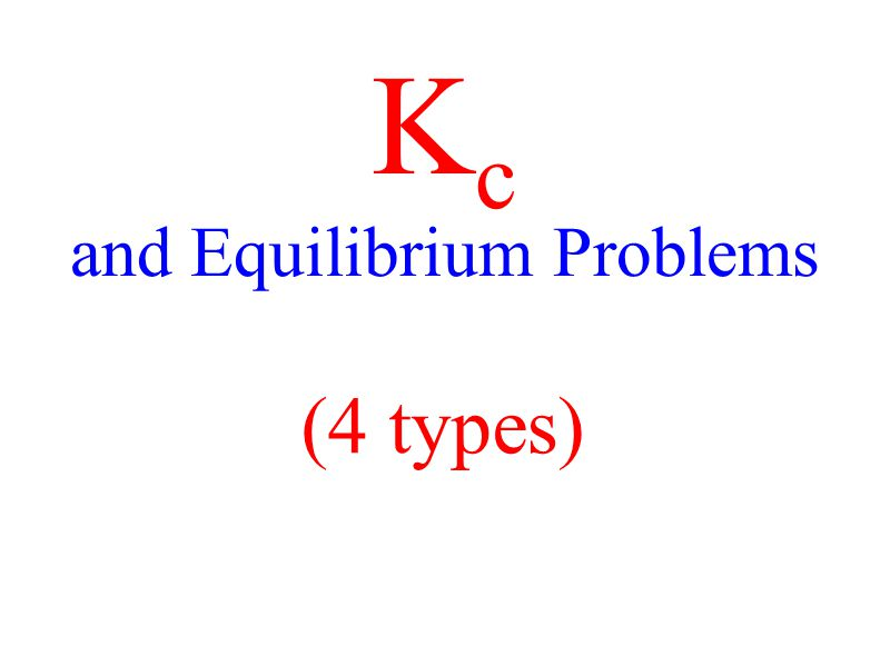 K c and Equilibrium Problems (4 types)