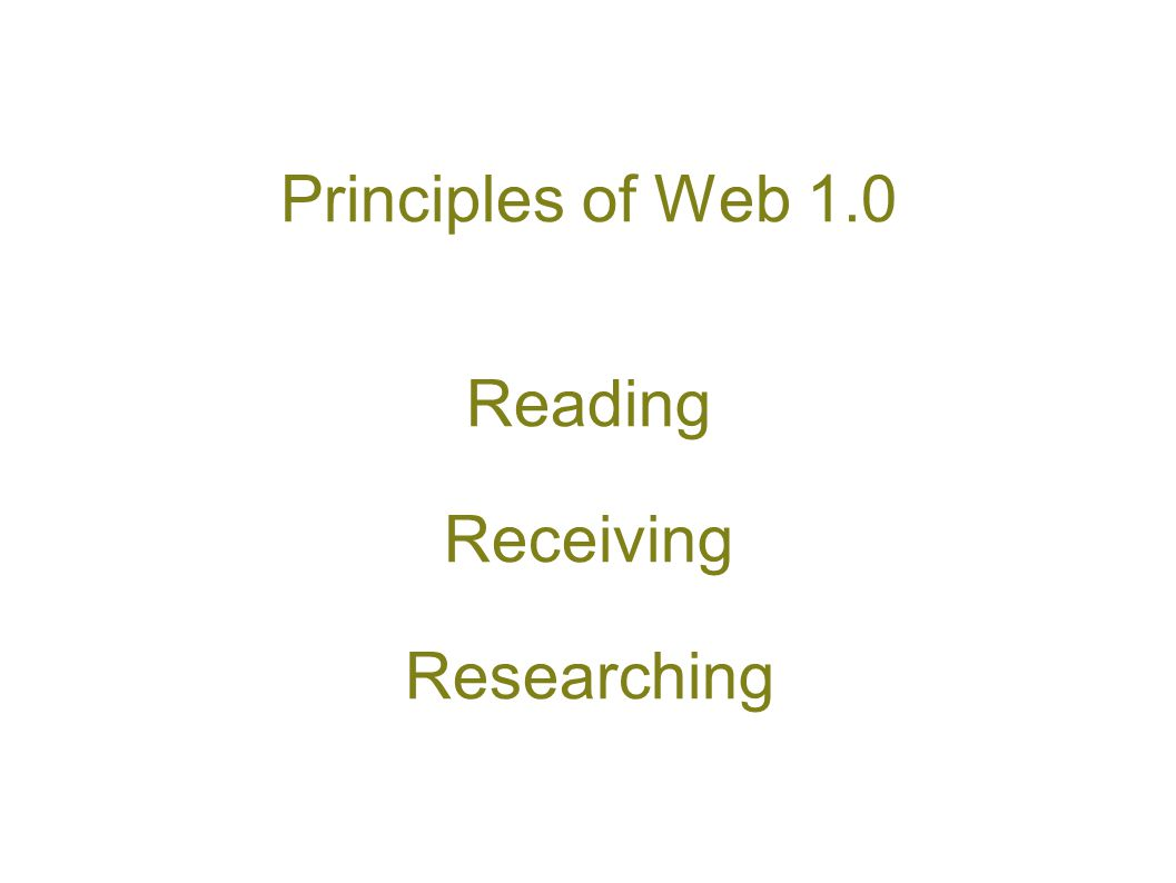 Principles of Web 1.0 Reading Receiving Researching